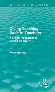 Giving Teaching Back to Teachers: A Critical Introduction to Curriculum Theory (Routledge Revivals)