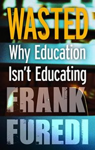 Wasted: Why Education Isn't Educating 1st Edition, Kindle Edition