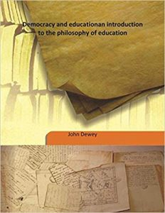 Democracy and education an introduction to the philosophy of education 1916