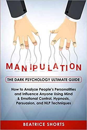 Manipulation: The Dark Psychology Ultimate Guide