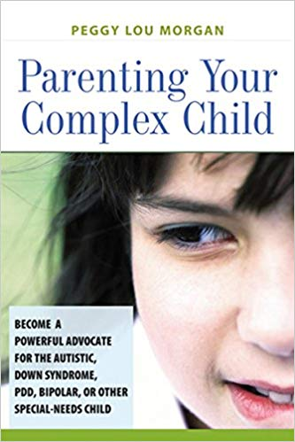 Parenting Your Complex Child: Become a Powerful Advocate for the Autistic, Down Syndrome, PDD, Bipolar, or Other Special-Needs Child