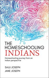The Homeschooling Indians: Homeschooling journey from an Indian perspective